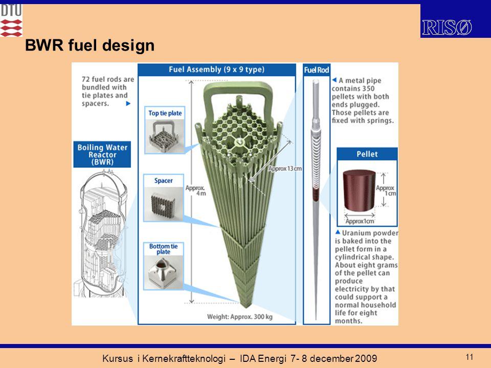 Kursus i Kernekraftteknologi – IDA Energi 7- 8 december 2009 11 BWR fuel design
