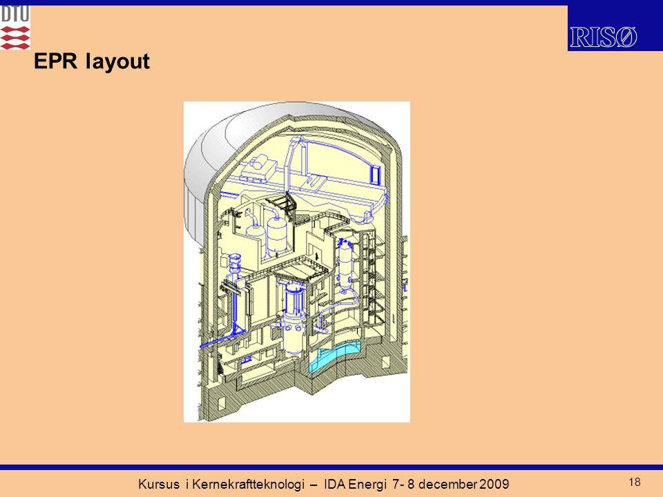 Kursus i Kernekraftteknologi – IDA Energi 7- 8 december 2009 18 EPR layout