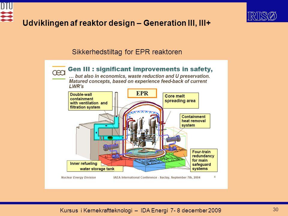 Kursus i Kernekraftteknologi – IDA Energi 7- 8 december 2009 30 Udviklingen af reaktor design – Generation III, III+ Sikkerhedstiltag for EPR reaktoren