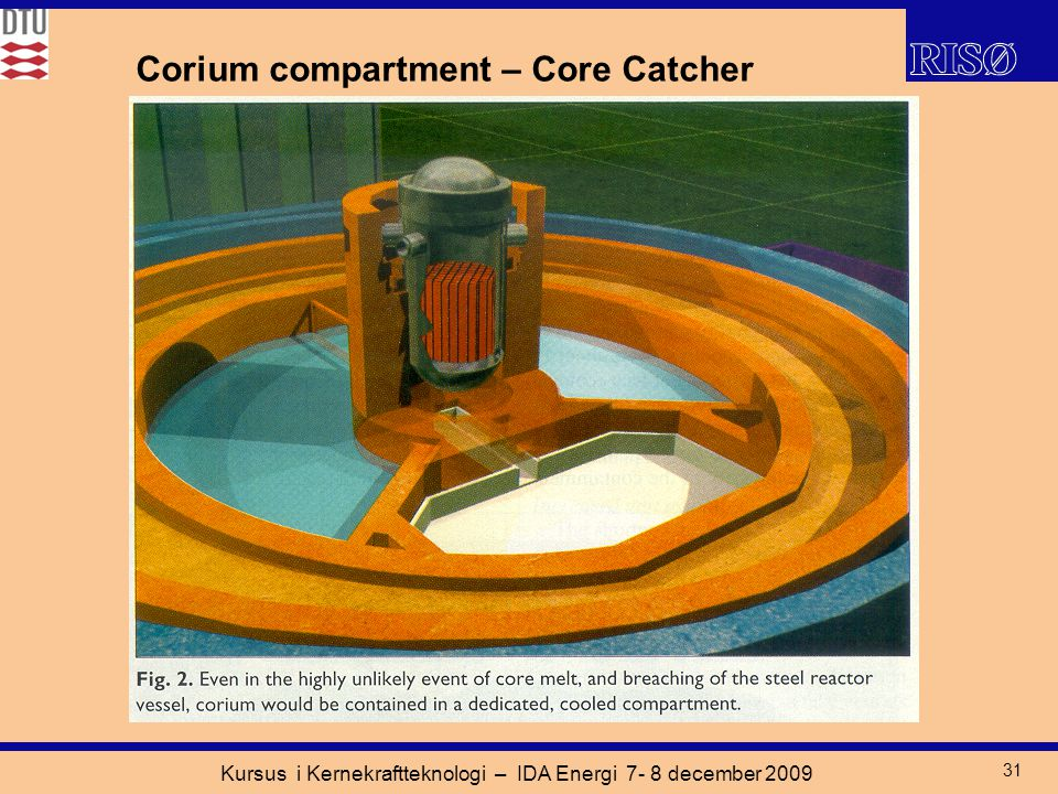 Kursus i Kernekraftteknologi – IDA Energi 7- 8 december 2009 31 Corium compartment – Core Catcher
