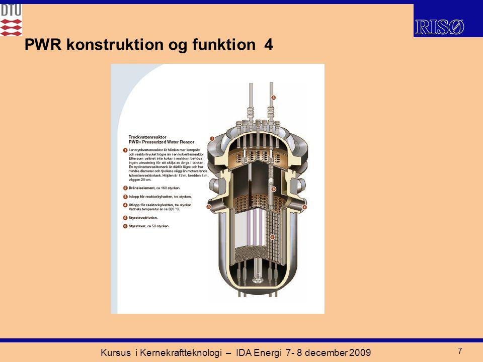 Kursus i Kernekraftteknologi – IDA Energi 7- 8 december 2009 7 PWR konstruktion og funktion 4