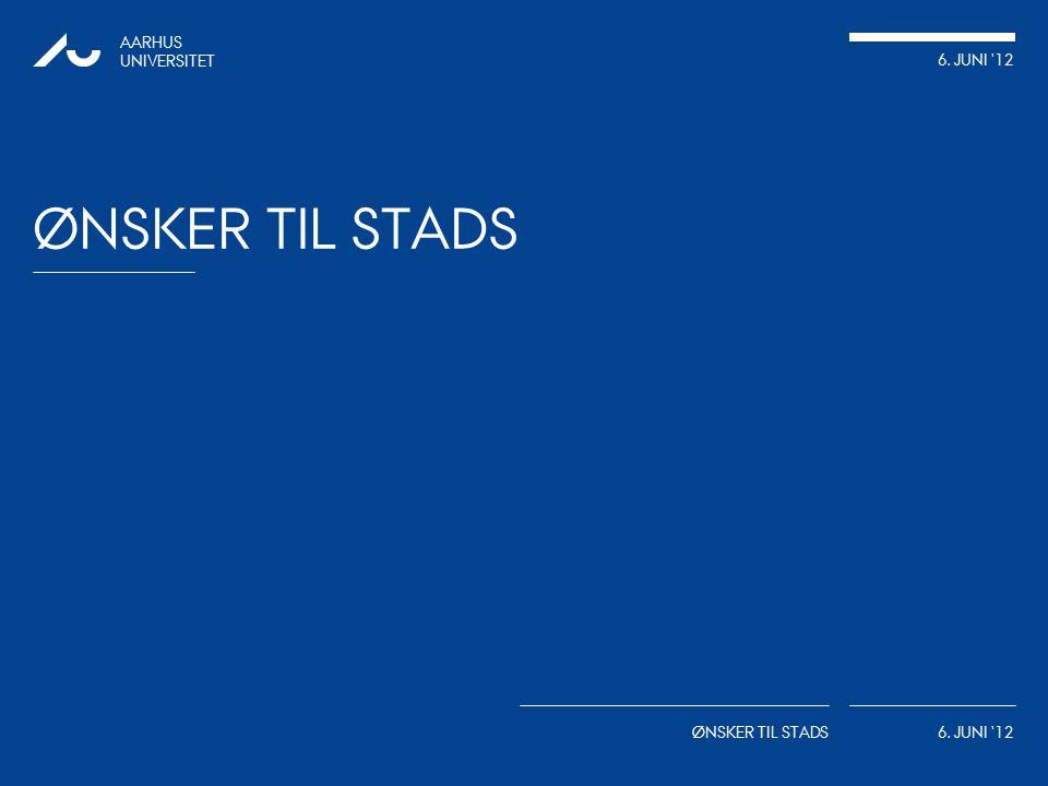 AARHUS UNIVERSITET 6. JUNI 12 ØNSKER TIL STADS 6. JUNI 12 ØNSKER TIL STADS