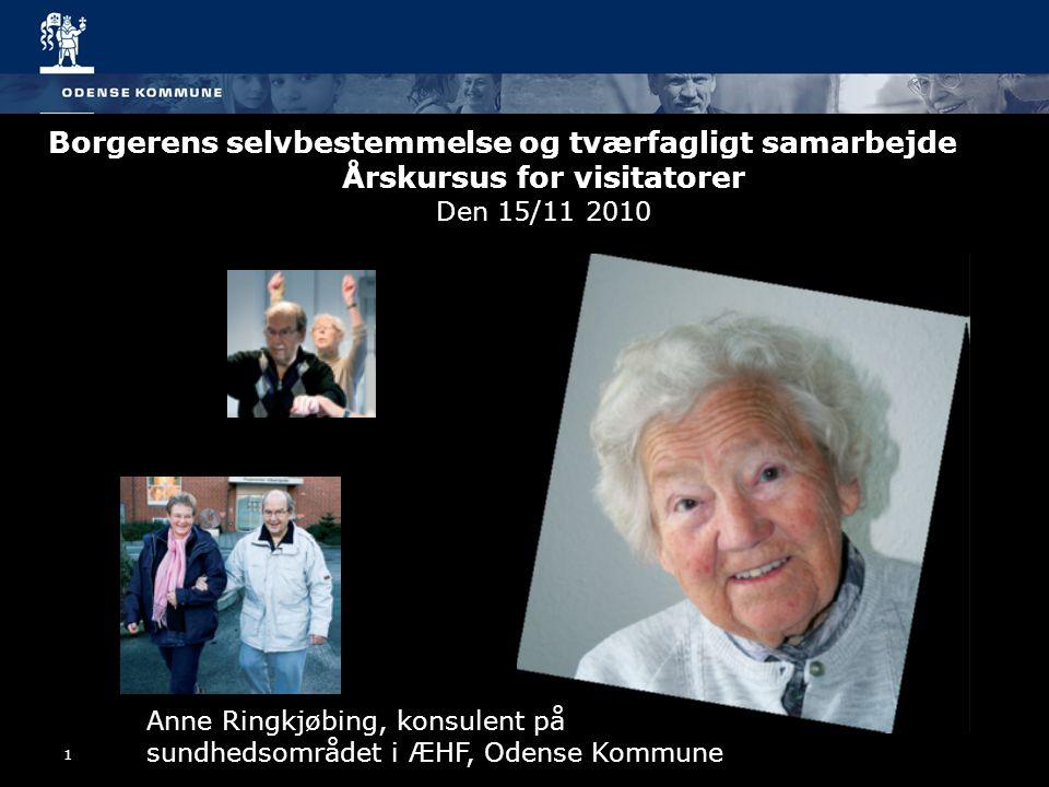 1 Borgerens selvbestemmelse og tværfagligt samarbejde Årskursus for visitatorer Den 15/11 2010 Anne Ringkjøbing, konsulent på sundhedsområdet i ÆHF, Odense Kommune