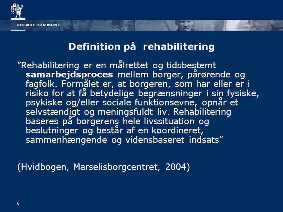6 Definition på rehabilitering Rehabilitering er en målrettet og tidsbestemt samarbejdsproces mellem borger, pårørende og fagfolk.