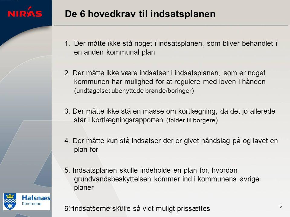 I:\inf\pr-toolbox\overheads\Firmapresentation_nov2005.ppt 6 De 6 hovedkrav til indsatsplanen 1.Der måtte ikke stå noget i indsatsplanen, som bliver behandlet i en anden kommunal plan 2.
