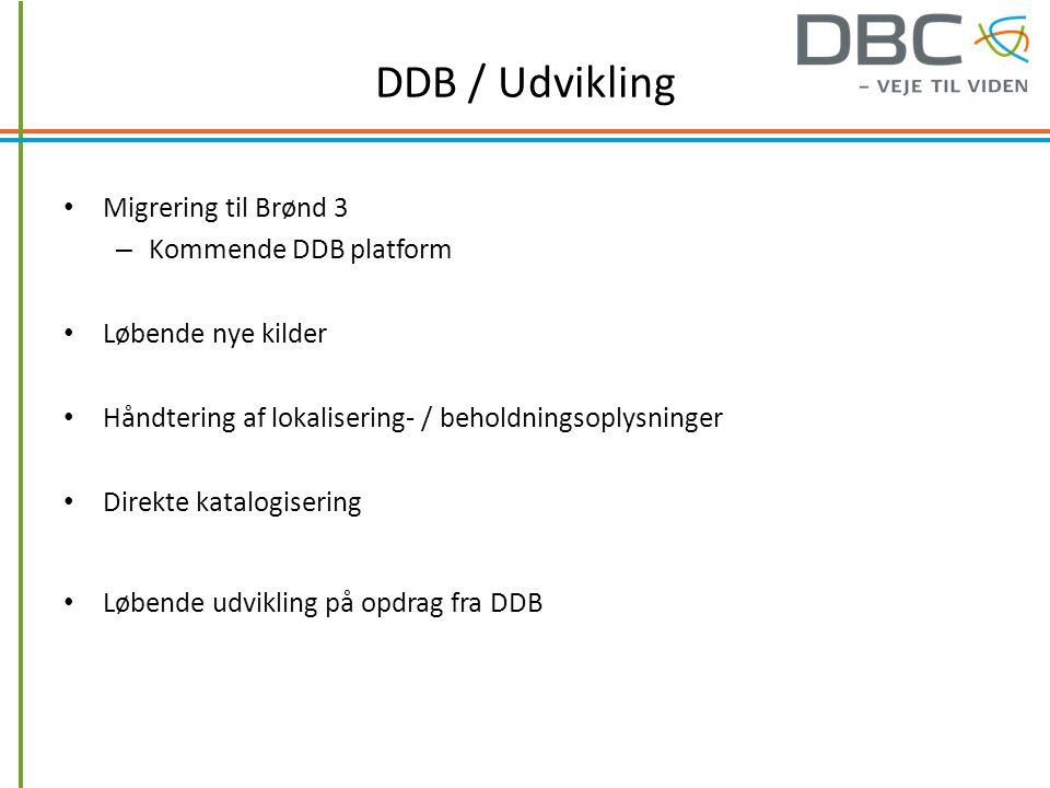 DDB / Udvikling Migrering til Brønd 3 – Kommende DDB platform Løbende nye kilder Håndtering af lokalisering- / beholdningsoplysninger Direkte katalogisering Løbende udvikling på opdrag fra DDB