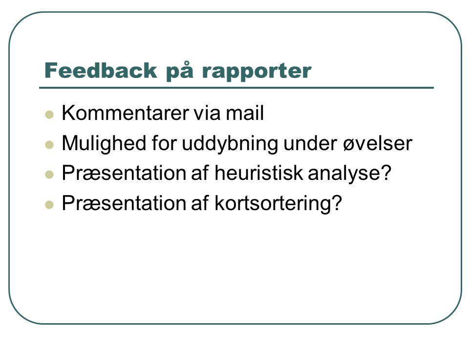 Feedback på rapporter Kommentarer via mail Mulighed for uddybning under øvelser Præsentation af heuristisk analyse.