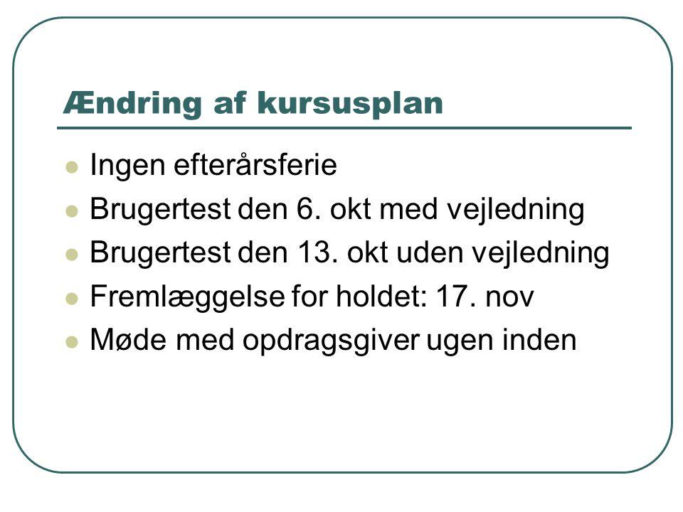 Ændring af kursusplan Ingen efterårsferie Brugertest den 6.