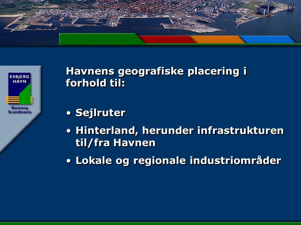 Havnens geografiske placering i forhold til: Sejlruter Hinterland, herunder infrastrukturen til/fra Havnen Lokale og regionale industriområder Sejlruter Hinterland, herunder infrastrukturen til/fra Havnen Lokale og regionale industriområder
