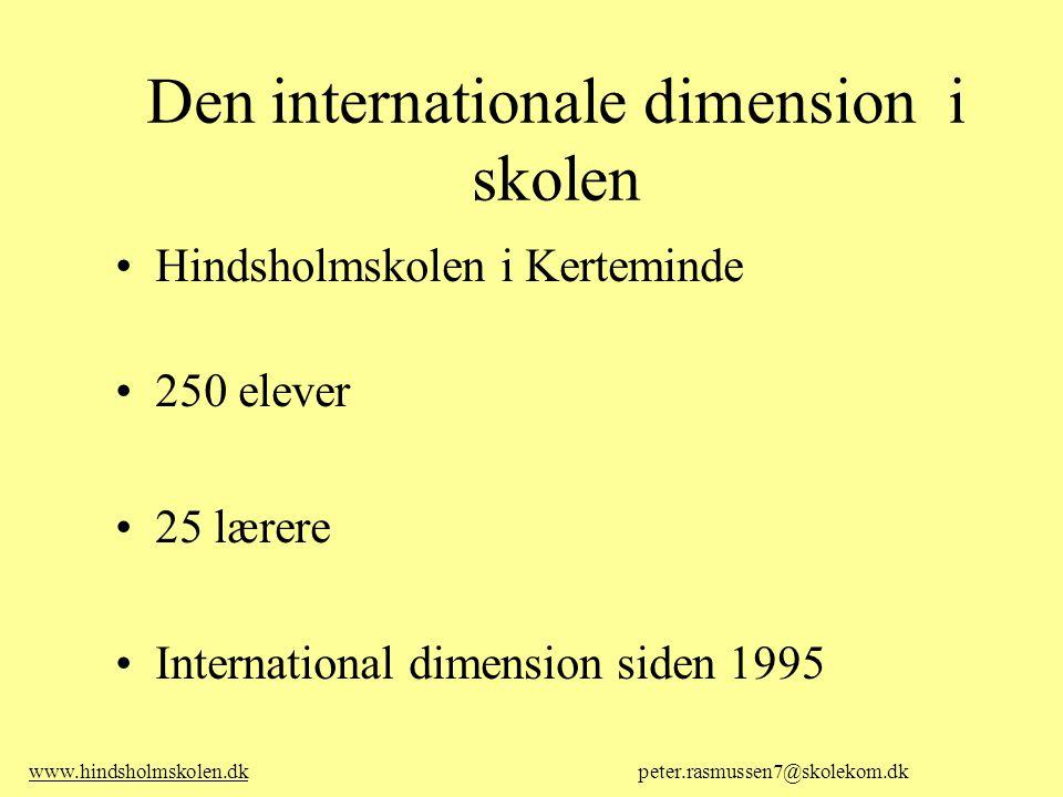Den internationale dimension i skolen Hindsholmskolen i Kerteminde 250 elever 25 lærere International dimension siden 1995 www.hindsholmskolen.dkwww.hindsholmskolen.dk peter.rasmussen7@skolekom.dk