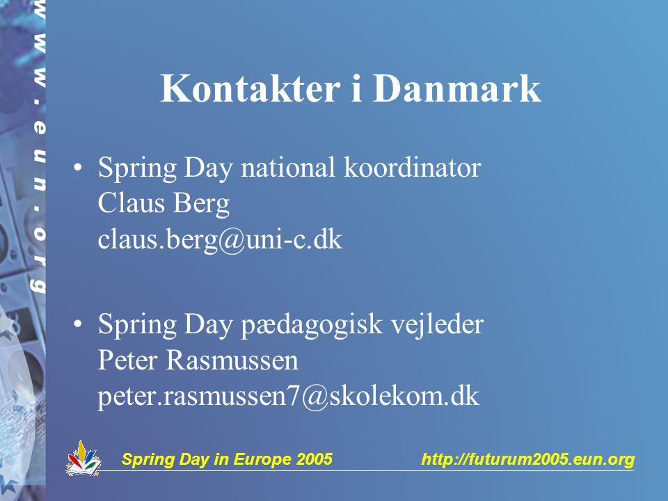 Spring Day in Europe 2005 http://futurum2005.eun.org Kontakter i Danmark Spring Day national koordinator Claus Berg claus.berg@uni-c.dk Spring Day pædagogisk vejleder Peter Rasmussen peter.rasmussen7@skolekom.dk