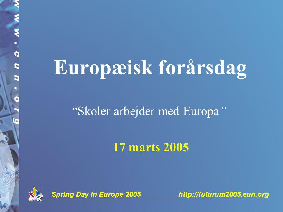 Spring Day in Europe 2005 http://futurum2005.eun.org Europæisk forårsdag Skoler arbejder med Europa 17 marts 2005