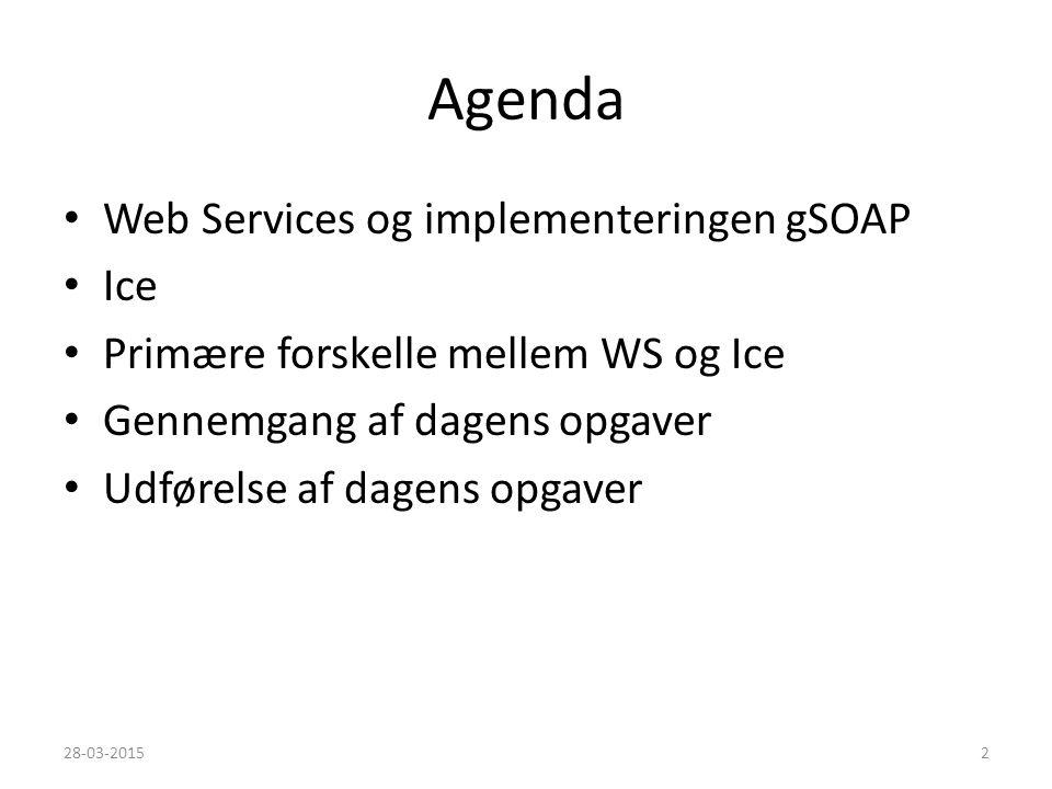 Agenda Web Services og implementeringen gSOAP Ice Primære forskelle mellem WS og Ice Gennemgang af dagens opgaver Udførelse af dagens opgaver 28-03-20152
