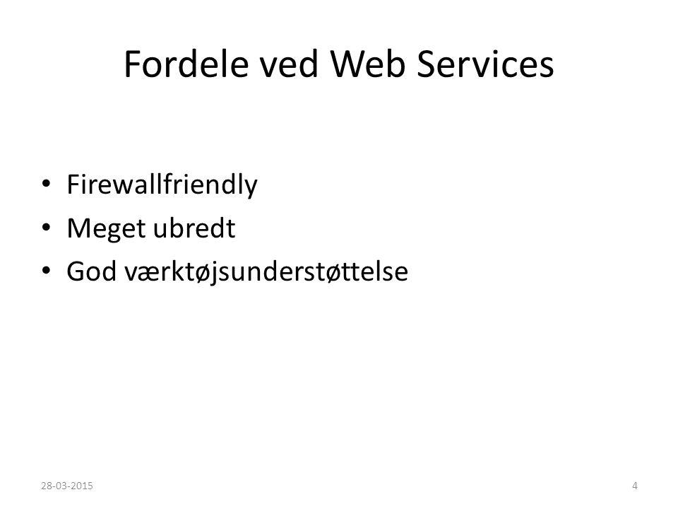 Fordele ved Web Services Firewallfriendly Meget ubredt God værktøjsunderstøttelse 28-03-20154