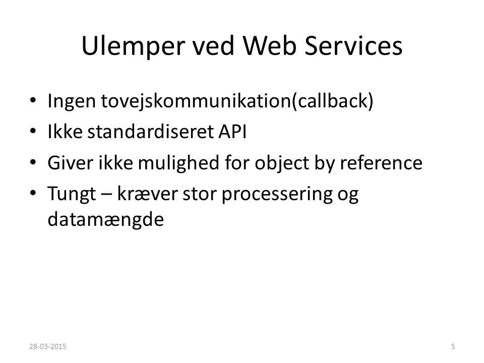 Ulemper ved Web Services Ingen tovejskommunikation(callback) Ikke standardiseret API Giver ikke mulighed for object by reference Tungt – kræver stor processering og datamængde 28-03-20155
