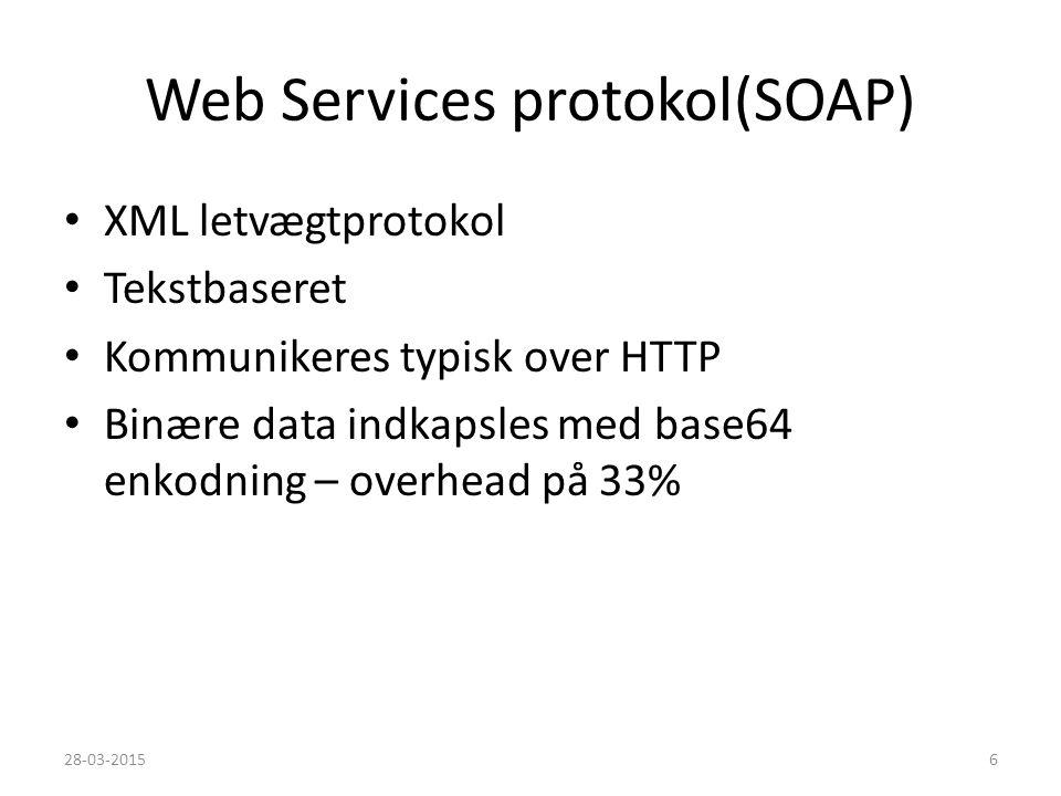 Web Services protokol(SOAP) XML letvægtprotokol Tekstbaseret Kommunikeres typisk over HTTP Binære data indkapsles med base64 enkodning – overhead på 33% 28-03-20156