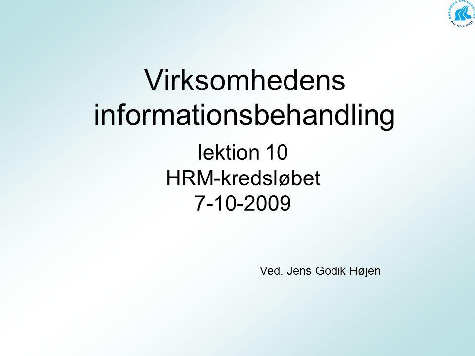 Virksomhedens informationsbehandling lektion 10 HRM-kredsløbet 7-10-2009 Ved. Jens Godik Højen