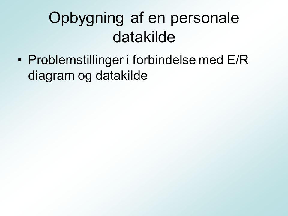 Opbygning af en personale datakilde Problemstillinger i forbindelse med E/R diagram og datakilde