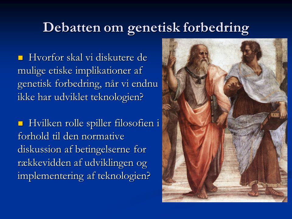 Debatten om genetisk forbedring Hvorfor skal vi diskutere de Hvorfor skal vi diskutere de mulige etiske implikationer af genetisk forbedring, når vi endnu ikke har udviklet teknologien.