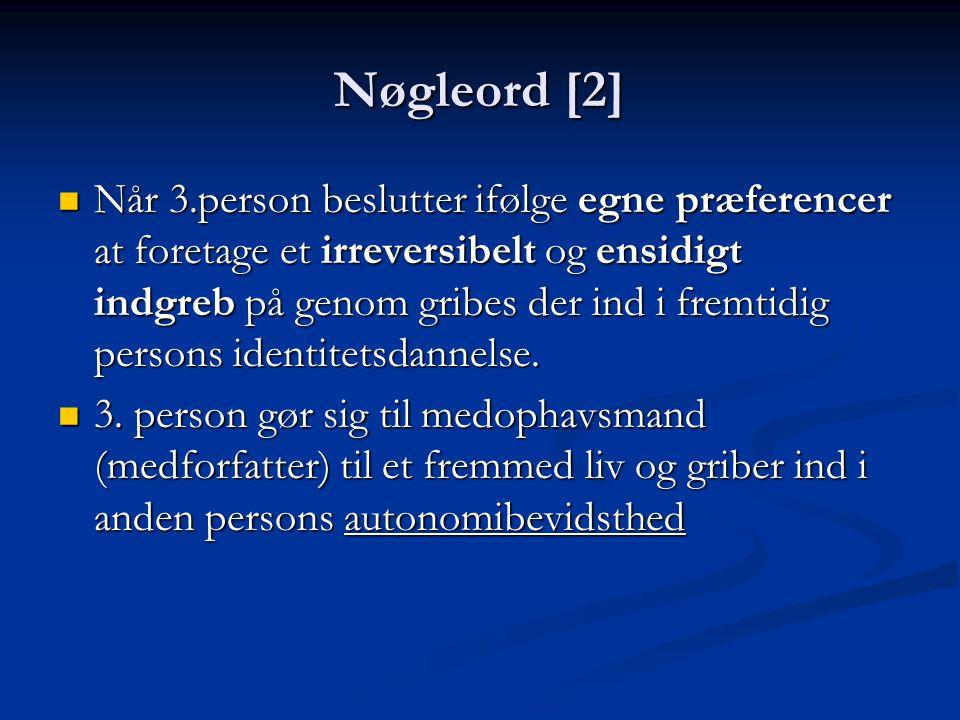 Nøgleord [2] Når 3.person beslutter ifølge egne præferencer at foretage et irreversibelt og ensidigt indgreb på genom gribes der ind i fremtidig persons identitetsdannelse.