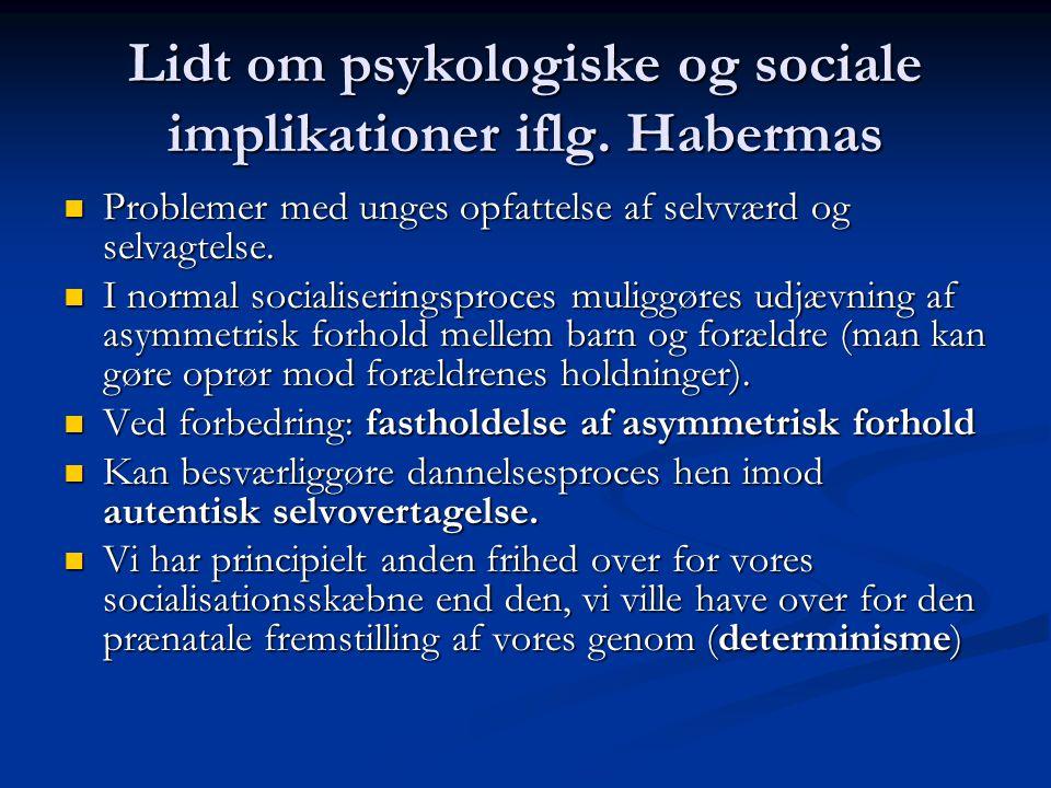 Lidt om psykologiske og sociale implikationer iflg.