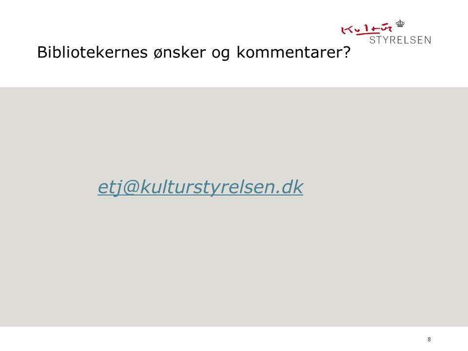 8 Bibliotekernes ønsker og kommentarer etj@kulturstyrelsen.dk