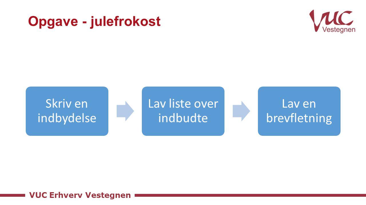 VUC Erhverv Vestegnen Opgave - julefrokost Skriv en indbydelse Lav liste over indbudte Lav en brevfletning