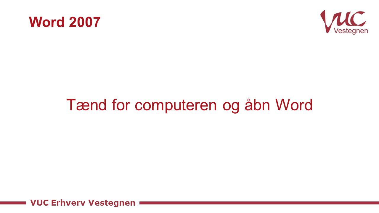 VUC Erhverv Vestegnen Word 2007 Tænd for computeren og åbn Word