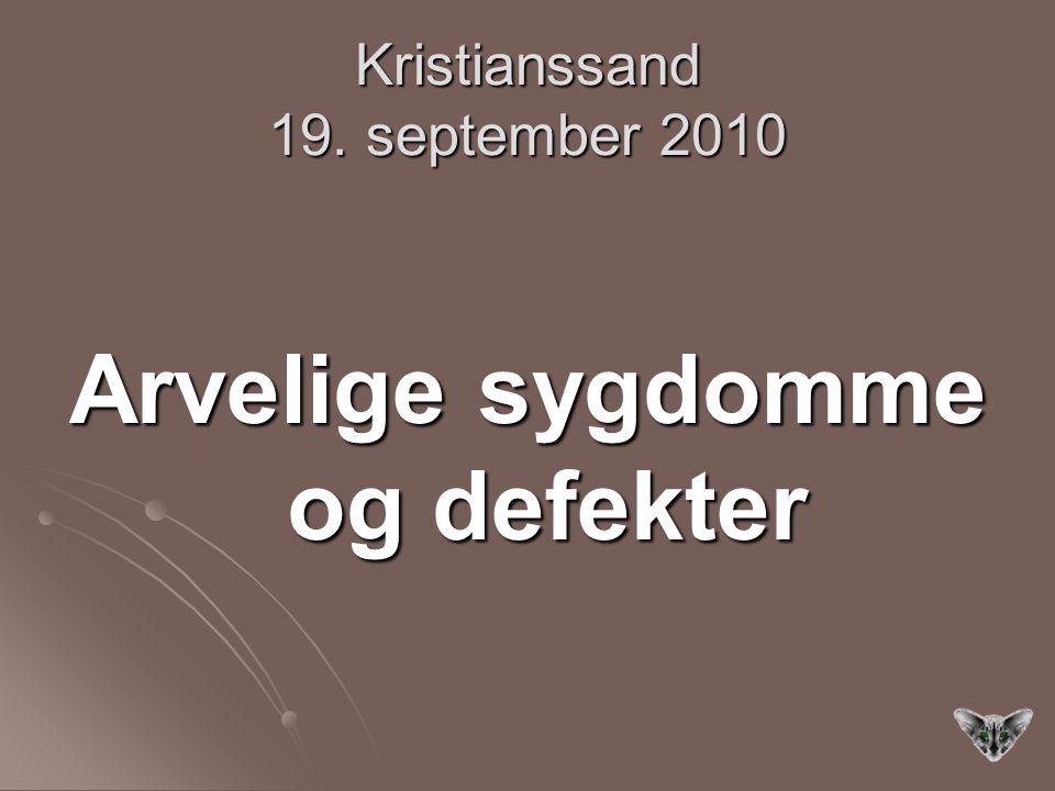 Kristianssand 19. september 2010 Arvelige sygdomme og defekter