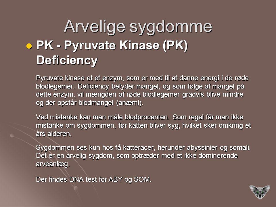 Arvelige sygdomme PK - Pyruvate Kinase (PK) Deficiency PK - Pyruvate Kinase (PK) Deficiency Pyruvate kinase et et enzym, som er med til at danne energi i de røde blodlegemer.