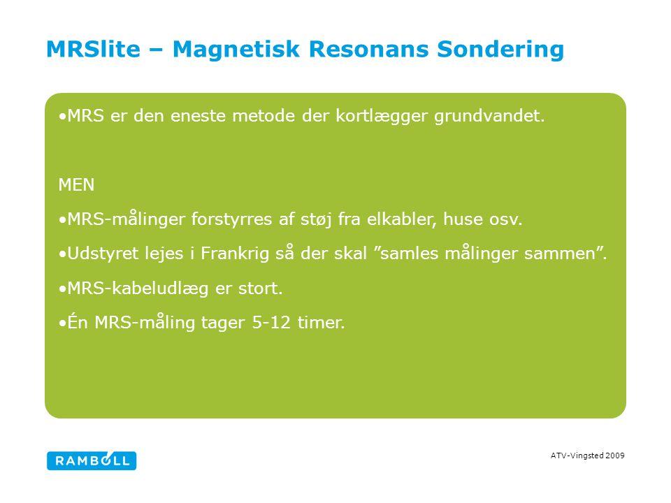 ATV-Vingsted 2009 MRSlite – Magnetisk Resonans Sondering MRS er den eneste metode der kortlægger grundvandet.