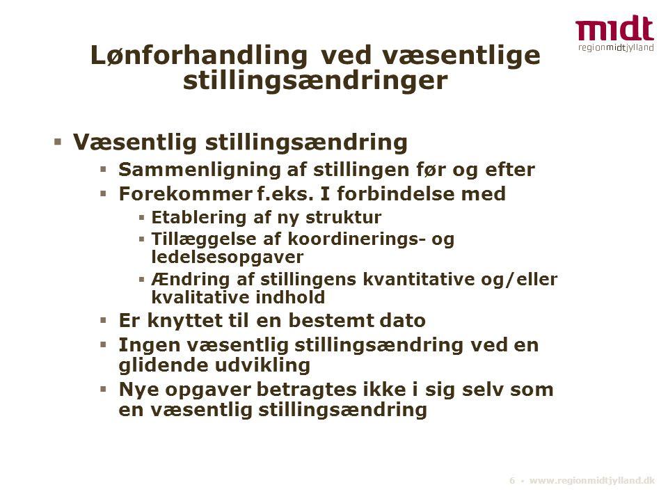 6 ▪ www.regionmidtjylland.dk Lønforhandling ved væsentlige stillingsændringer  Væsentlig stillingsændring  Sammenligning af stillingen før og efter  Forekommer f.eks.