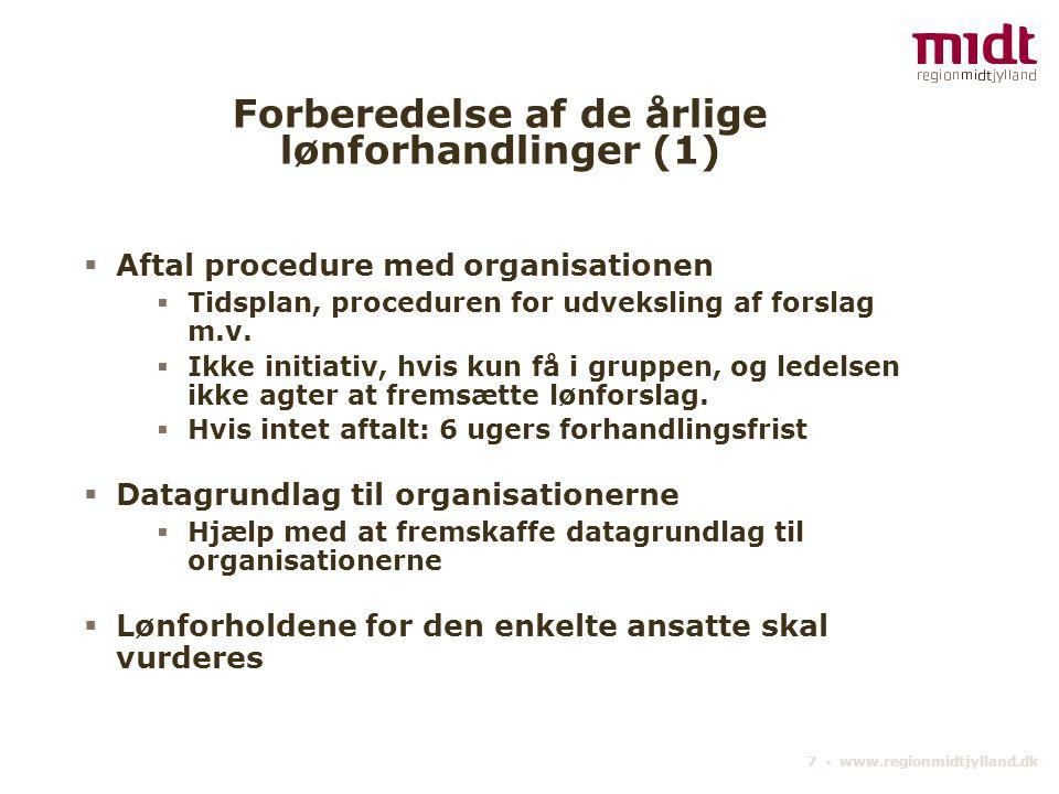 7 ▪ www.regionmidtjylland.dk Forberedelse af de årlige lønforhandlinger (1)  Aftal procedure med organisationen  Tidsplan, proceduren for udveksling af forslag m.v.