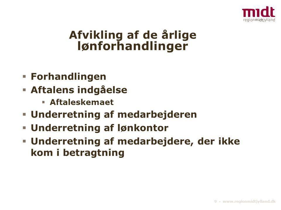 9 ▪ www.regionmidtjylland.dk Afvikling af de årlige lønforhandlinger  Forhandlingen  Aftalens indgåelse  Aftaleskemaet  Underretning af medarbejderen  Underretning af lønkontor  Underretning af medarbejdere, der ikke kom i betragtning
