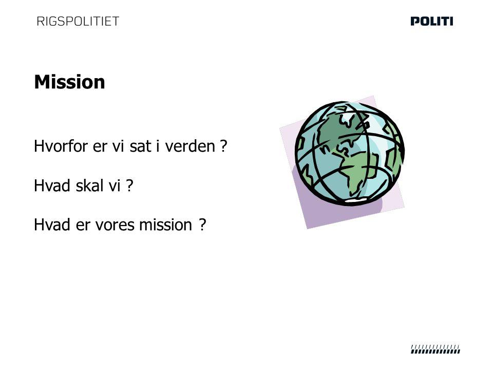 Mission Hvorfor er vi sat i verden Hvad skal vi Hvad er vores mission