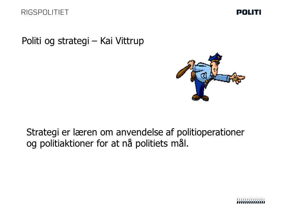 Politi og strategi – Kai Vittrup Strategi er læren om anvendelse af politioperationer og politiaktioner for at nå politiets mål.