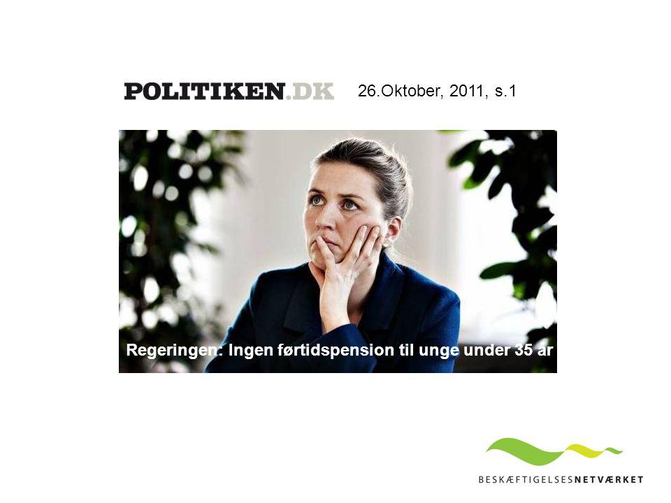 26.Oktober, 2011, s.1 Regeringen: Ingen førtidspension til unge under 35 år
