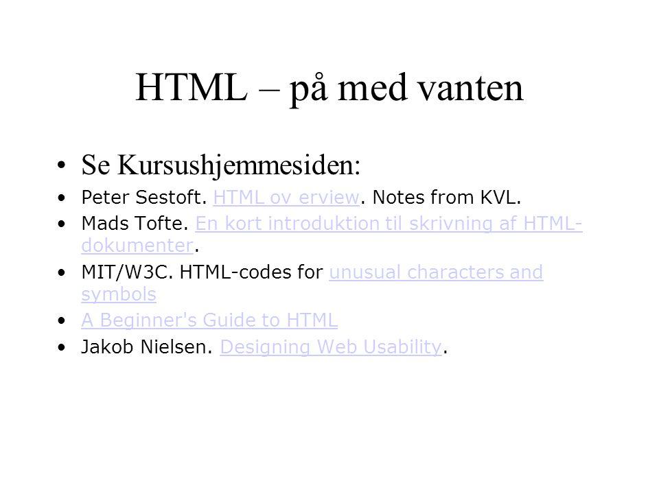 HTML – på med vanten Se Kursushjemmesiden: Peter Sestoft.