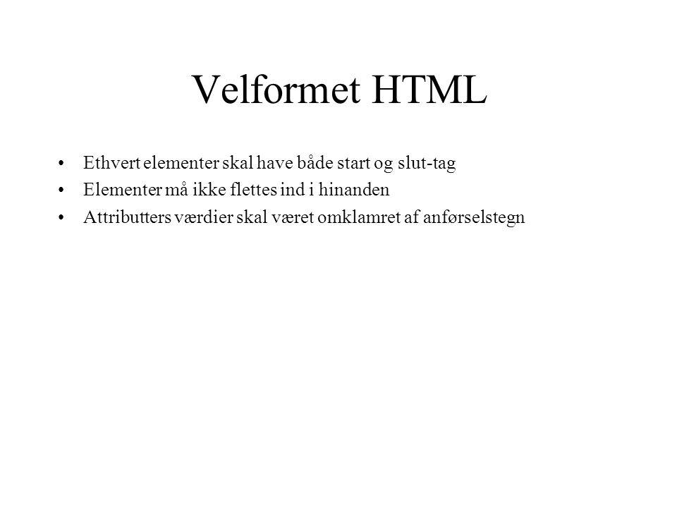 Velformet HTML Ethvert elementer skal have både start og slut-tag Elementer må ikke flettes ind i hinanden Attributters værdier skal været omklamret af anførselstegn