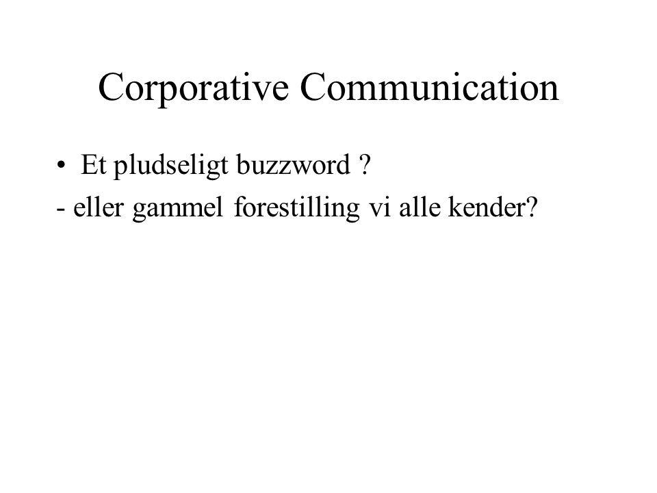 Corporative Communication Et pludseligt buzzword - eller gammel forestilling vi alle kender