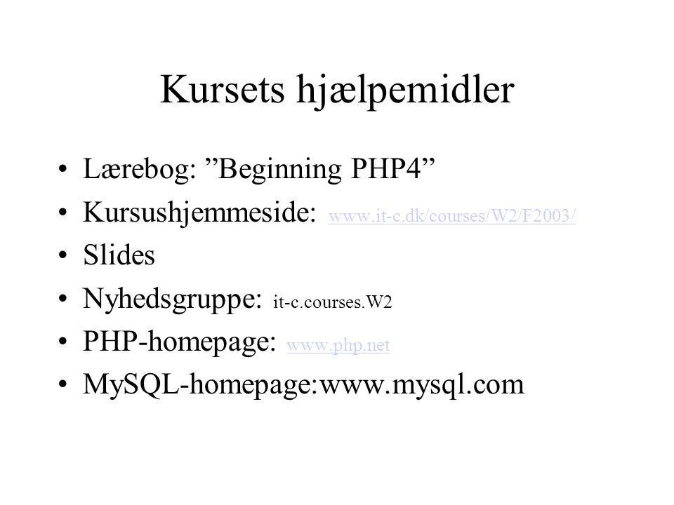 Kursets hjælpemidler Lærebog: Beginning PHP4 Kursushjemmeside: www.it-c.dk/courses/W2/F2003/ www.it-c.dk/courses/W2/F2003/ Slides Nyhedsgruppe: it-c.courses.W2 PHP-homepage: www.php.net www.php.net MySQL-homepage:www.mysql.com