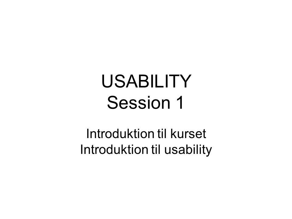 USABILITY Session 1 Introduktion til kurset Introduktion til usability