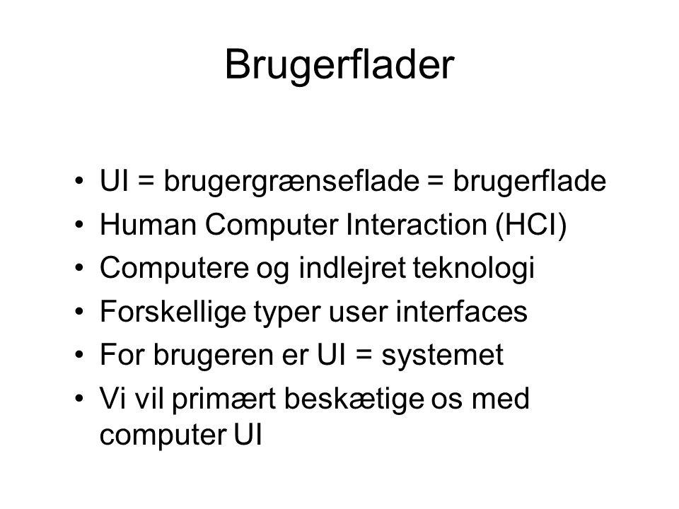 Brugerflader UI = brugergrænseflade = brugerflade Human Computer Interaction (HCI) Computere og indlejret teknologi Forskellige typer user interfaces For brugeren er UI = systemet Vi vil primært beskætige os med computer UI