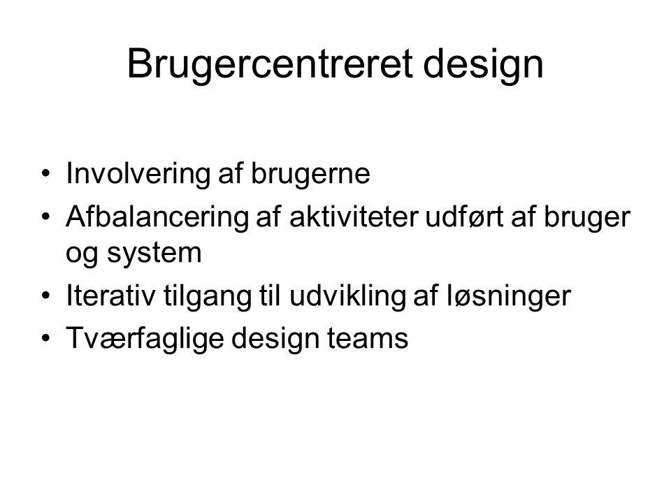 Brugercentreret design Involvering af brugerne Afbalancering af aktiviteter udført af bruger og system Iterativ tilgang til udvikling af løsninger Tværfaglige design teams