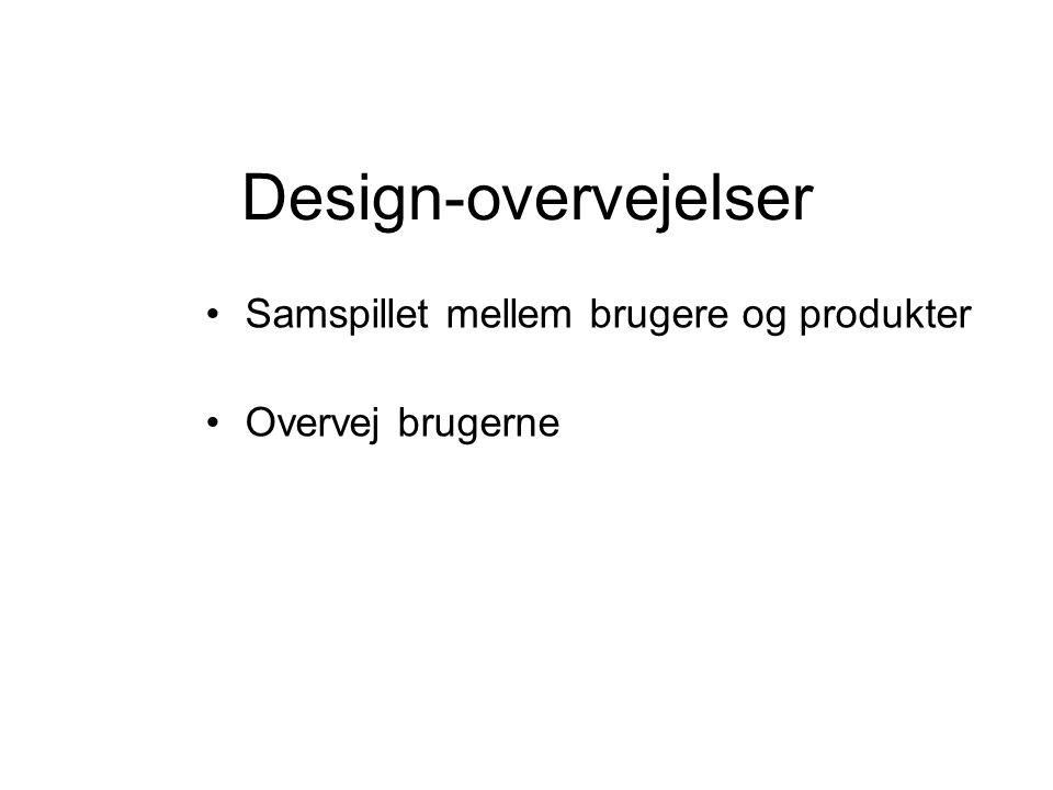 Design-overvejelser Samspillet mellem brugere og produkter Overvej brugerne