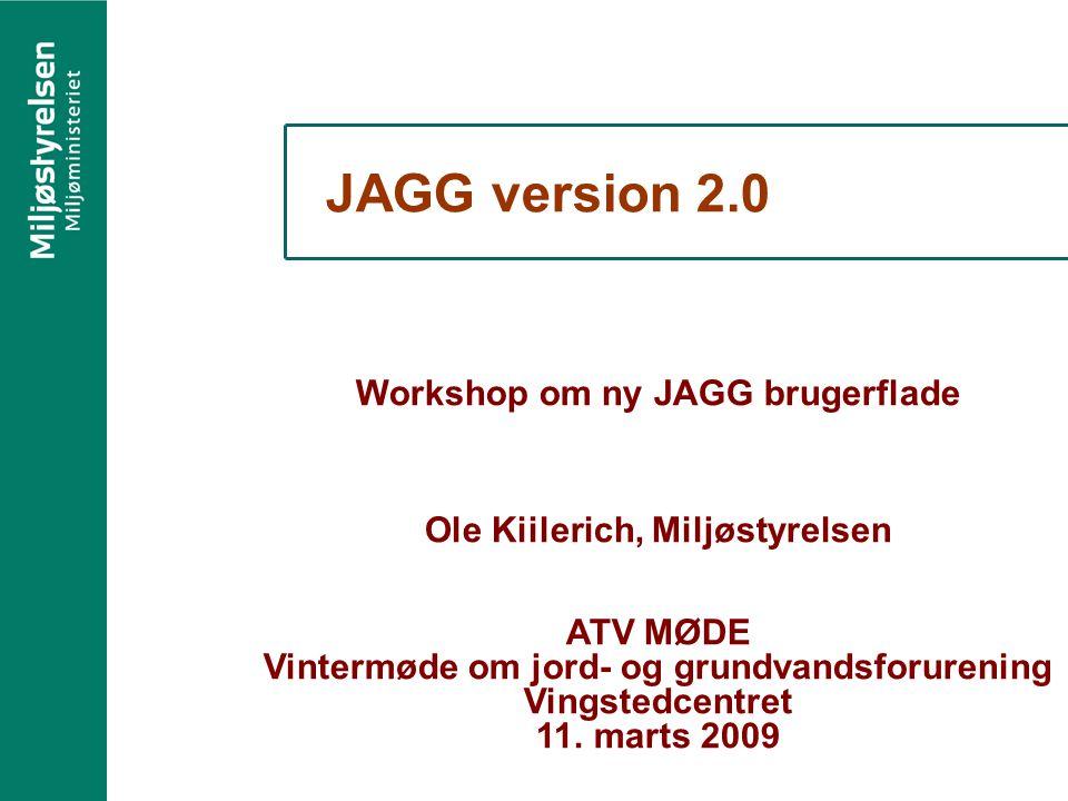 JAGG version 2.0 Workshop om ny JAGG brugerflade Ole Kiilerich, Miljøstyrelsen ATV MØDE Vintermøde om jord- og grundvandsforurening Vingstedcentret 11.