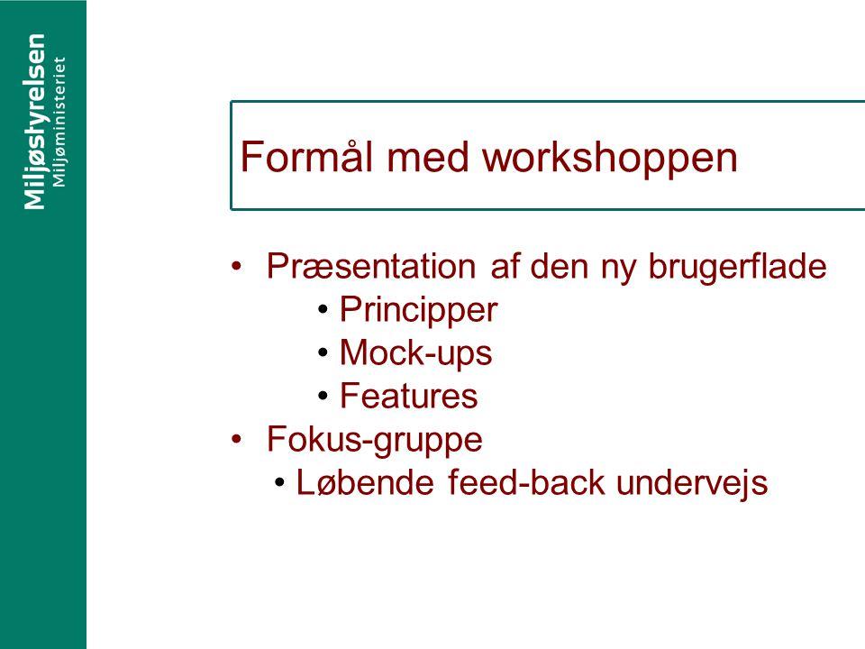 Formål med workshoppen Præsentation af den ny brugerflade Principper Mock-ups Features Fokus-gruppe Løbende feed-back undervejs
