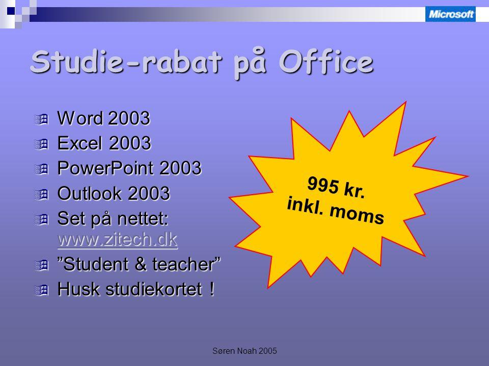 Søren Noah 2005 Studie-rabat på Office  Word 2003  Excel 2003  PowerPoint 2003  Outlook 2003  Set på nettet: www.zitech.dk www.zitech.dk  Student & teacher  Husk studiekortet .