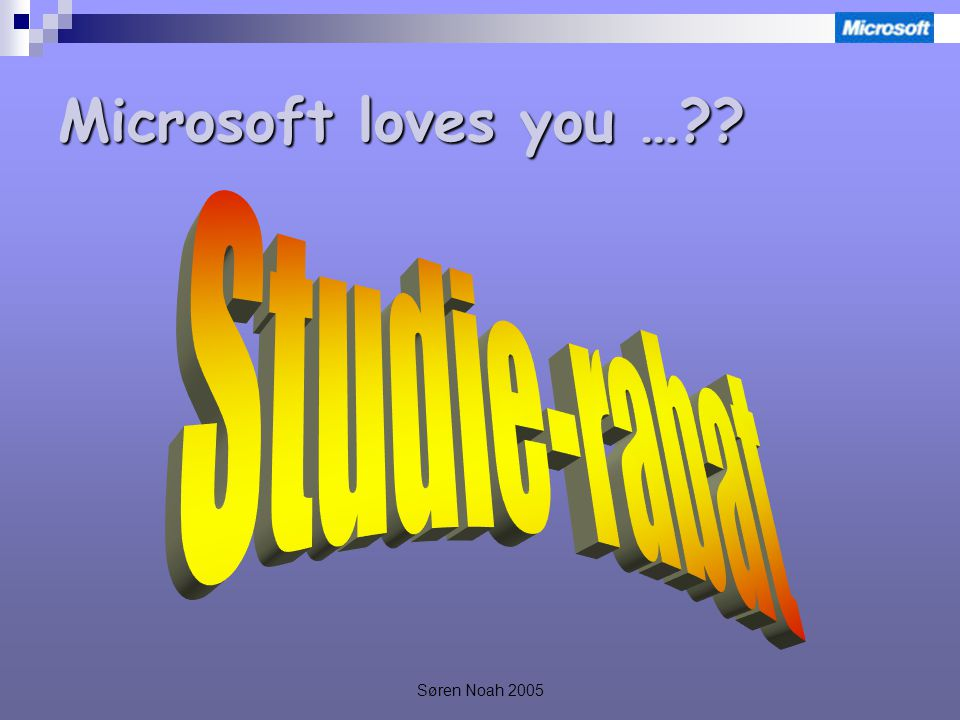 Søren Noah 2005 Microsoft loves you …
