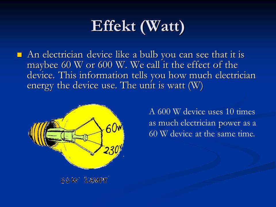 Effekt (Watt) An electrician device like a bulb you can see that it is maybee 60 W or 600 W.